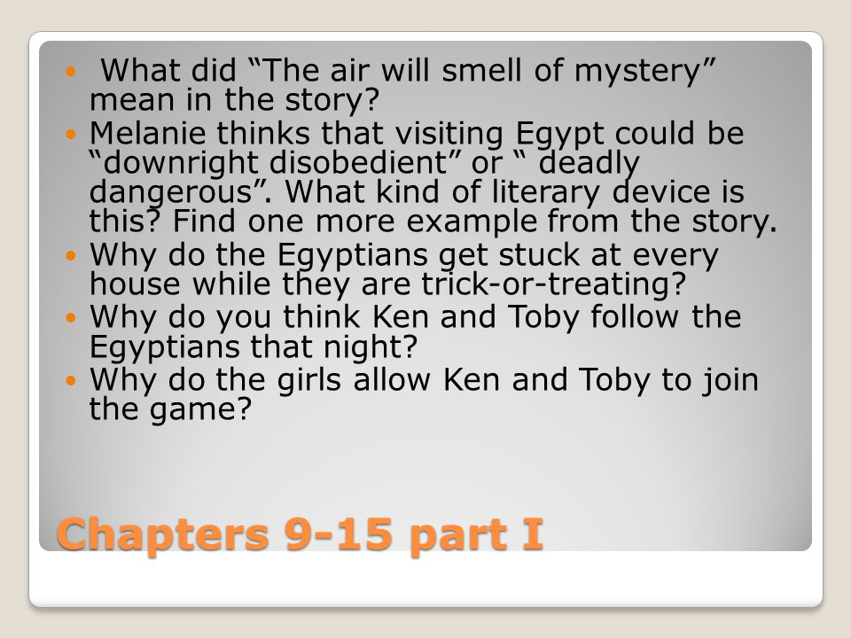 """Chapters 9-15 part I What did """"The air will smell of mystery"""" mean in the story? Melanie thinks that visiting Egypt could be """"downright disobedient"""" o"""