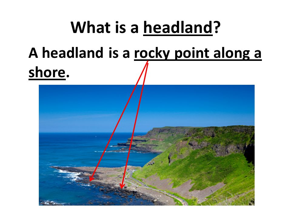 What is a headland? A headland is a rocky point along a shore.