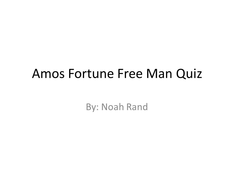 Amos Fortune Free Man Quiz By: Noah Rand
