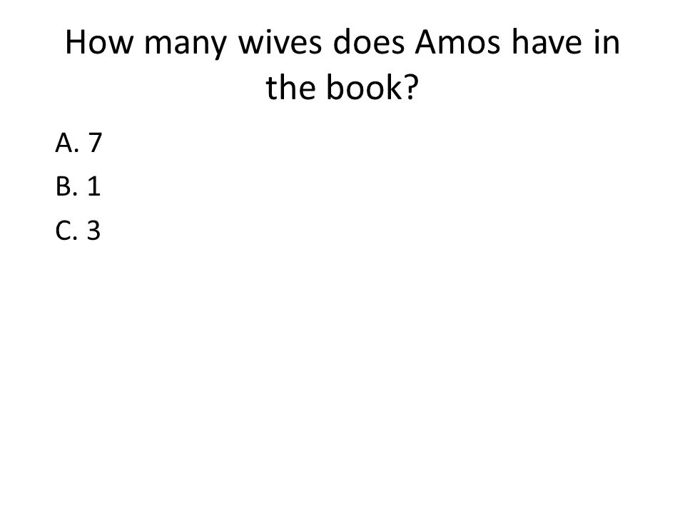 How many wives does Amos have in the book? A. 7 B. 1 C. 3