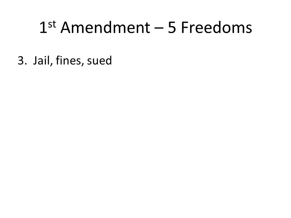 1 st Amendment – 5 Freedoms 3. Jail, fines, sued
