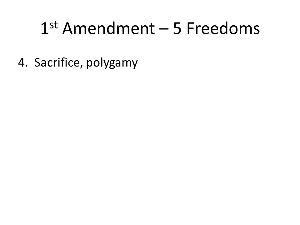 1 st Amendment – 5 Freedoms 4. Sacrifice, polygamy