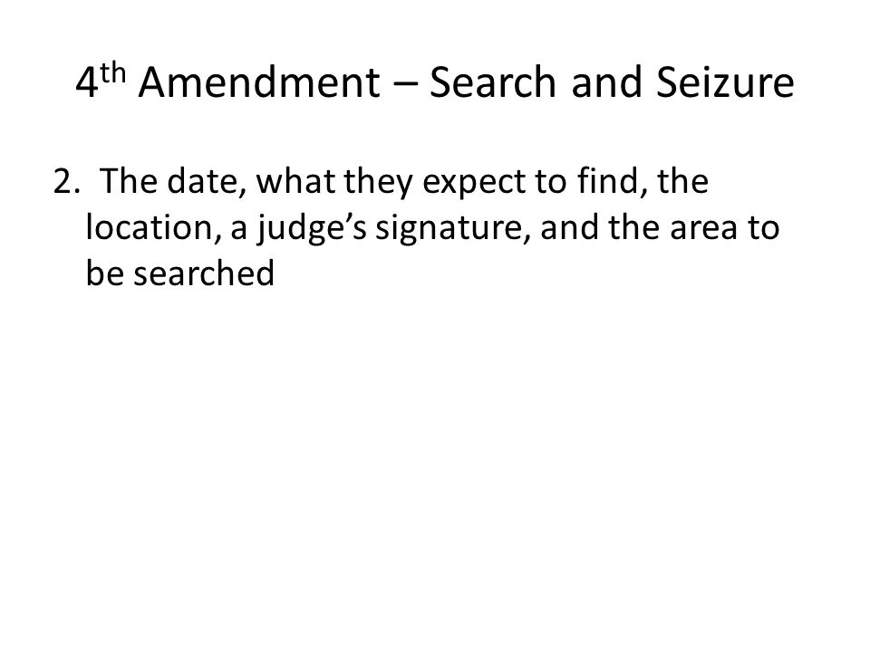 4 th Amendment – Search and Seizure 2.