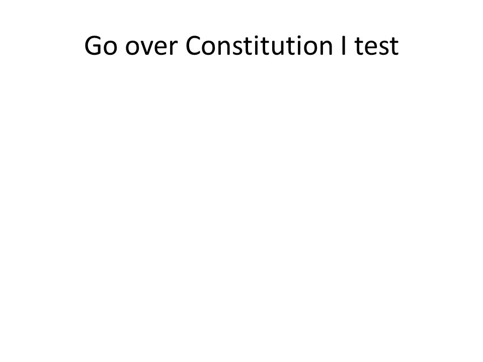 Go over Constitution I test