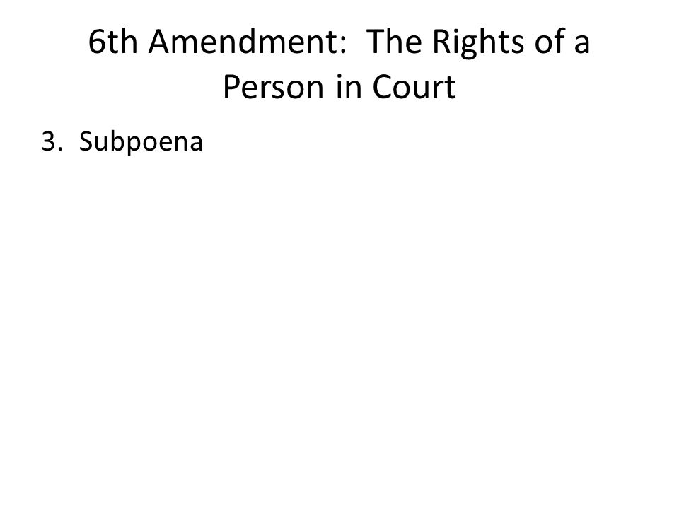 6th Amendment: The Rights of a Person in Court 3.Subpoena