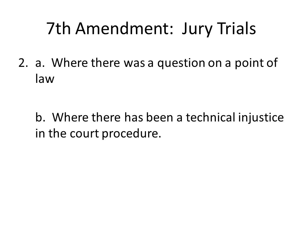 7th Amendment: Jury Trials 2.a. Where there was a question on a point of law b.