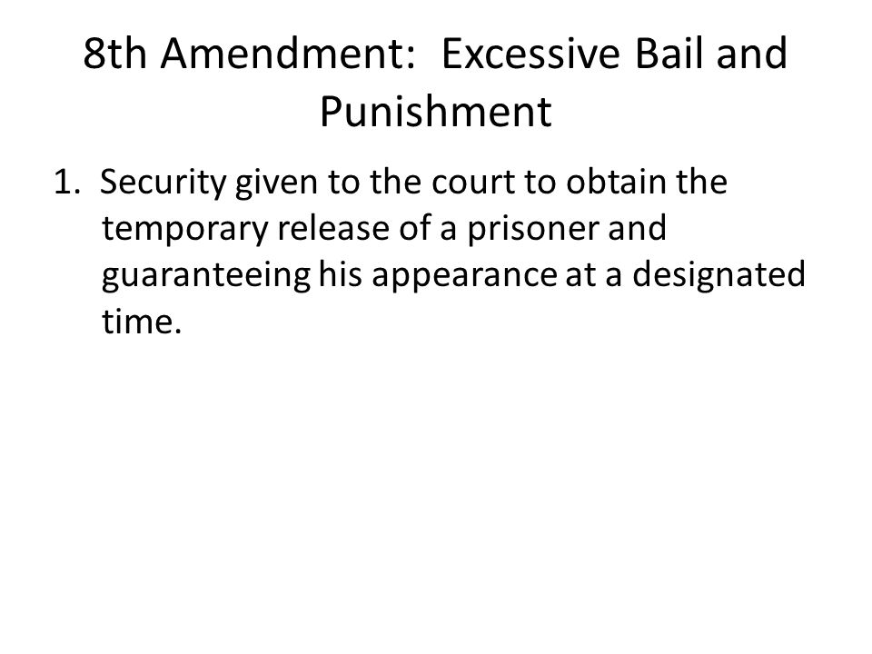 8th Amendment: Excessive Bail and Punishment 1.