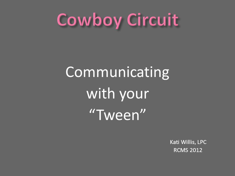 Communicating with your Tween Kati Willis, LPC RCMS 2012