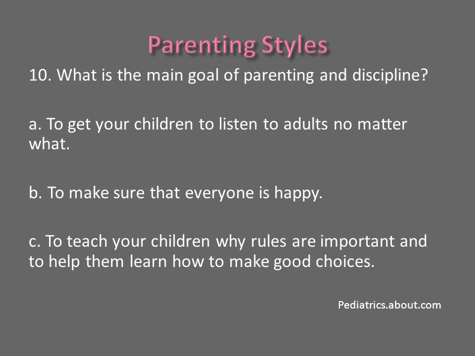 10. What is the main goal of parenting and discipline.