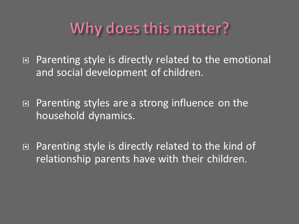  Parenting style is directly related to the emotional and social development of children.
