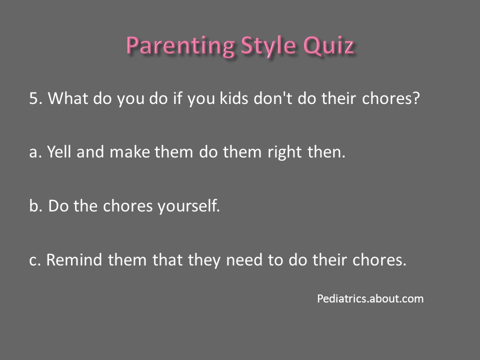 5. What do you do if you kids don t do their chores.