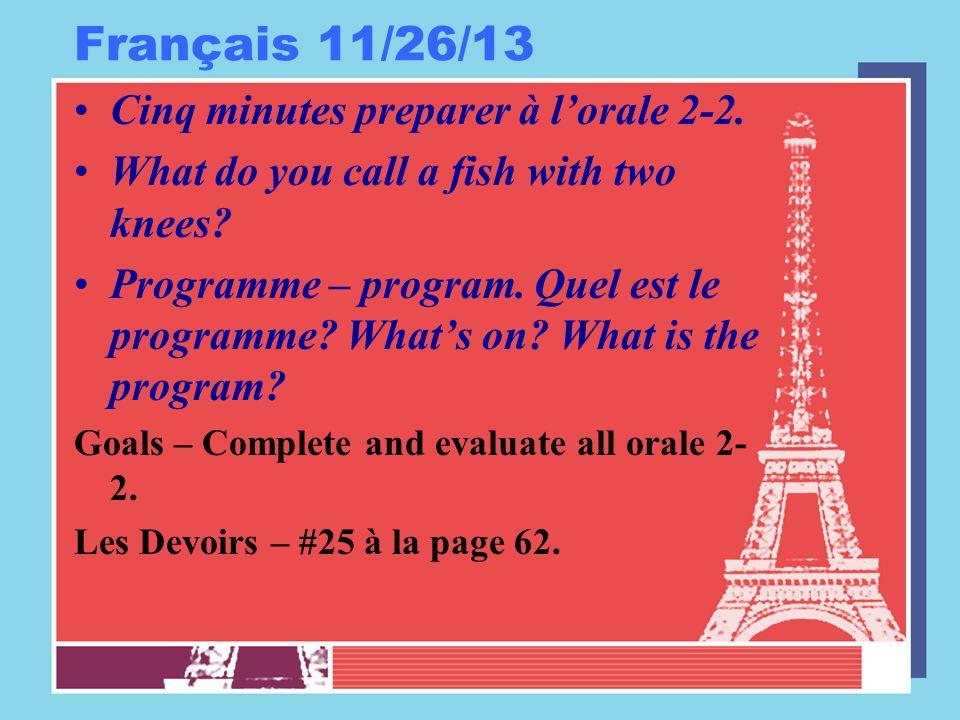 Français 11/26/13 Cinq minutes preparer à l'orale 2-2. What do you call a fish with two knees? Programme – program. Quel est le programme? What's on?