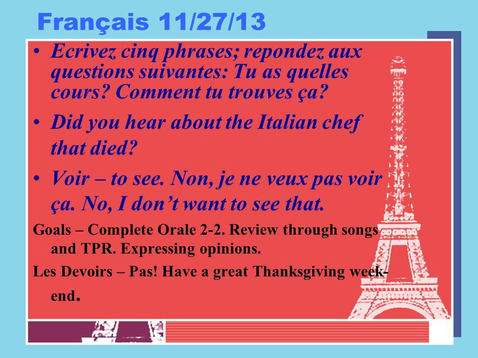 Français 11/27/13 Ecrivez cinq phrases; repondez aux questions suivantes: Tu as quelles cours? Comment tu trouves ça? Did you hear about the Italian c