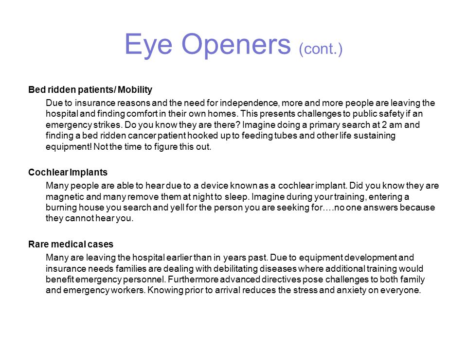 Eye Openers (cont.) Bed ridden patients/ Mobility Due to insurance reasons and the need for independence, more and more people are leaving the hospital and finding comfort in their own homes.