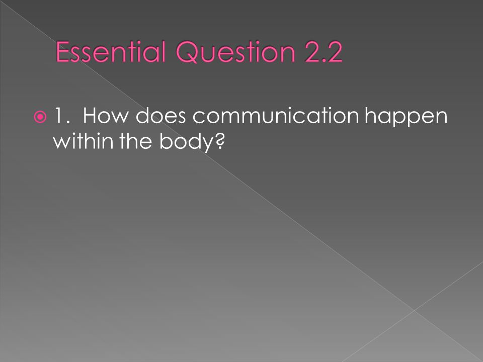  1. How does communication happen within the body