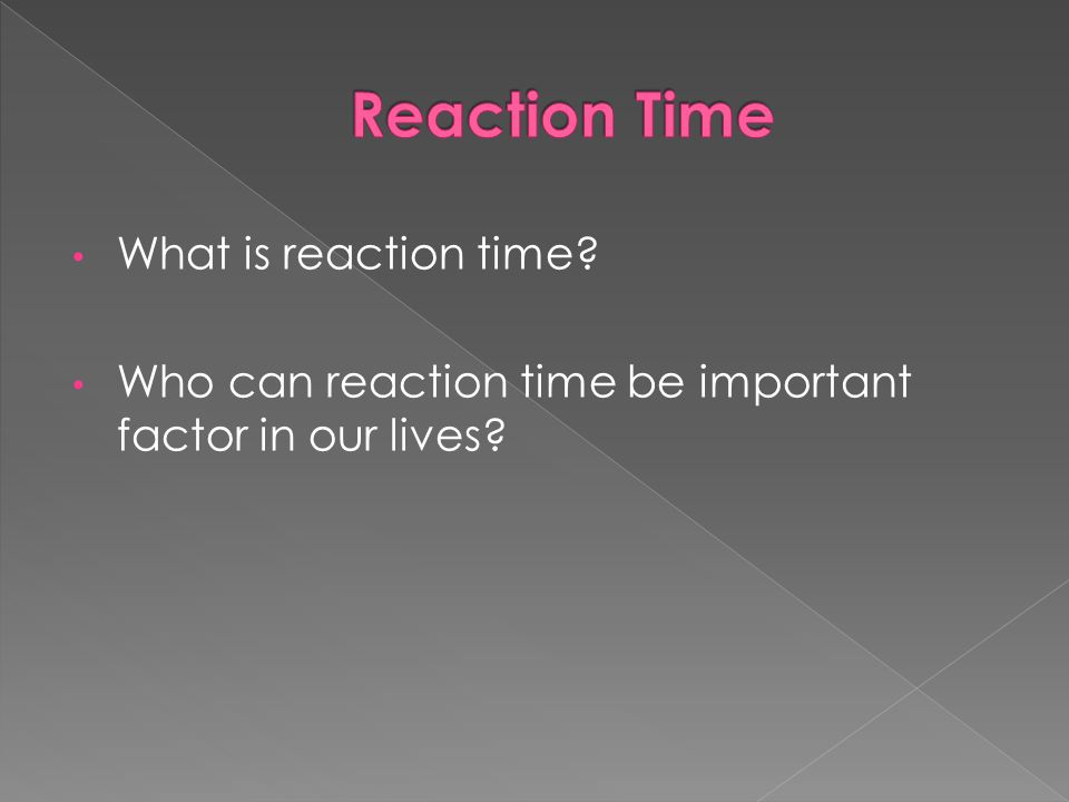 What is reaction time? Who can reaction time be important factor in our lives?