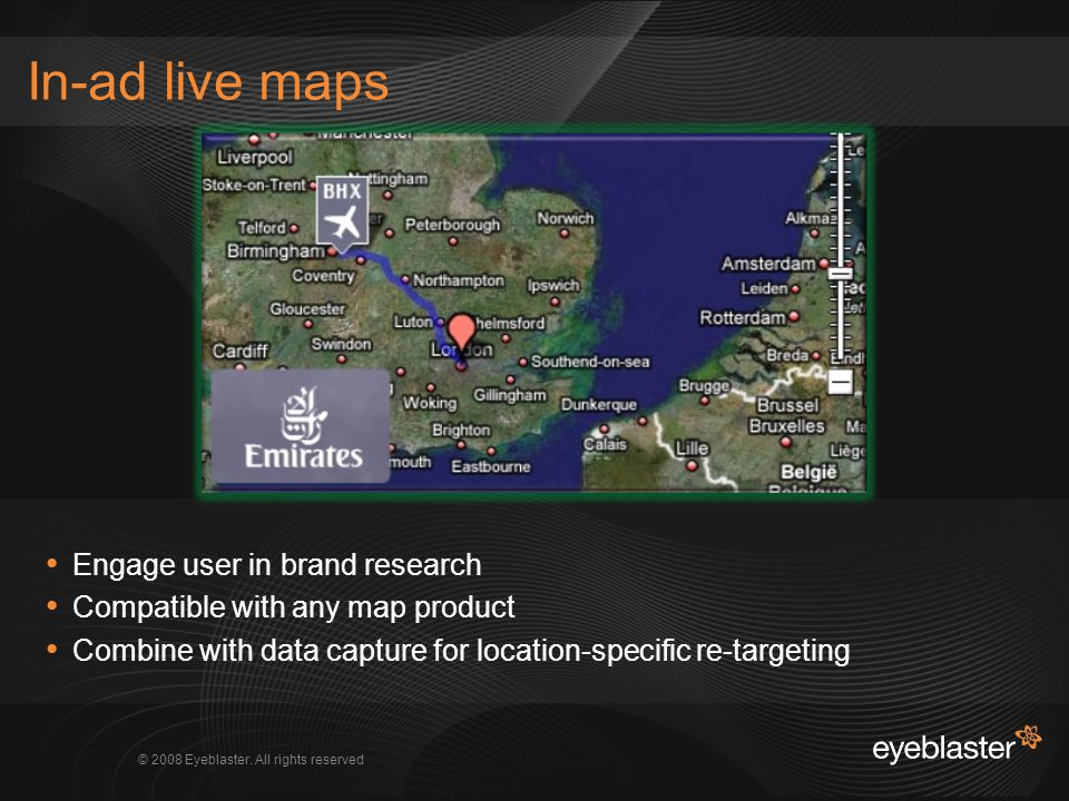 © 2008 Eyeblaster. All rights reserved In-ad live maps Engage user in brand research Compatible with any map product Combine with data capture for loc