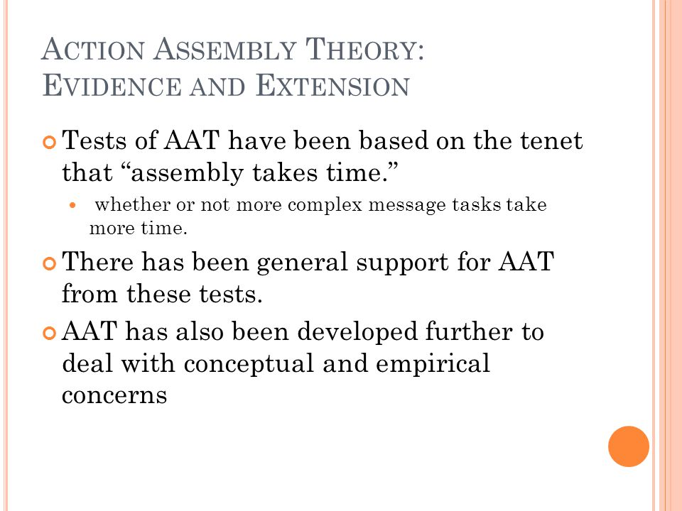 A CTION A SSEMBLY T HEORY : E VIDENCE AND E XTENSION Tests of AAT have been based on the tenet that assembly takes time. whether or not more complex message tasks take more time.