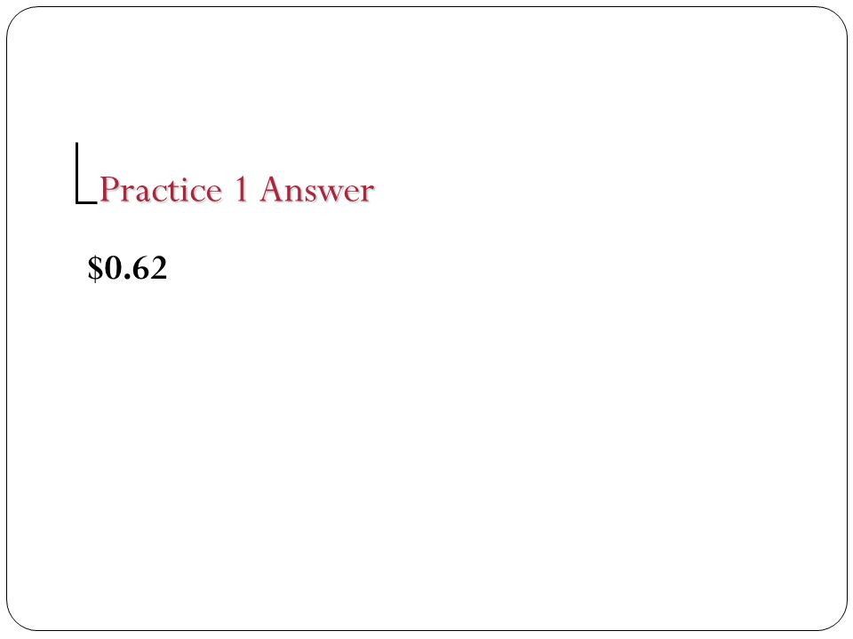 $0.62 Practice 1 Answer