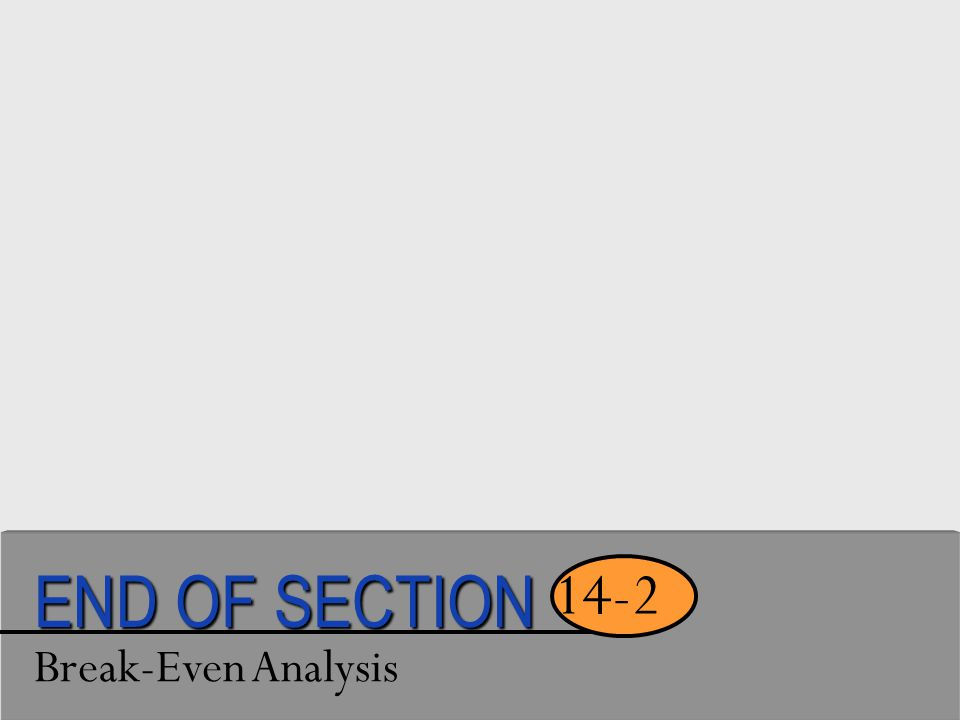 Break-Even Analysis 14-2 END OF SECTION