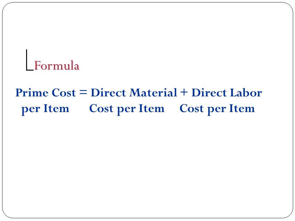 Prime Cost = Direct Material + Direct Labor per Item Cost per Item Cost per Item Formula