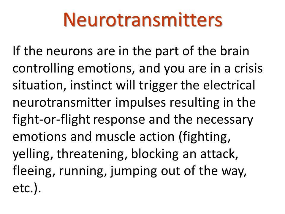If the neurons are in the part of the brain controlling emotions, and you are in a crisis situation, instinct will trigger the electrical neurotransmitter impulses resulting in the fight-or-flight response and the necessary emotions and muscle action (fighting, yelling, threatening, blocking an attack, fleeing, running, jumping out of the way, etc.).