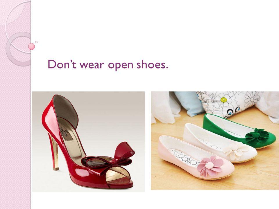 Don't wear open shoes.