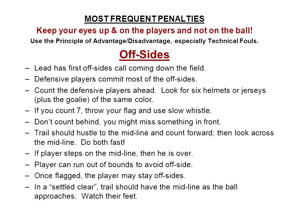 MOST FREQUENT PENALTIES Keep your eyes up & on the players and not on the ball! Use the Principle of Advantage/Disadvantage, especially Technical Foul