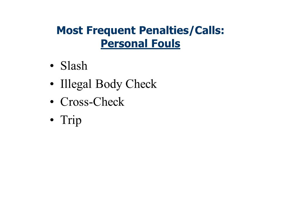 Personal Fouls Personal fouls are those of a serious nature: illegal body checking, slashing, cross-checking, tripping, unnecessary roughness, unsport