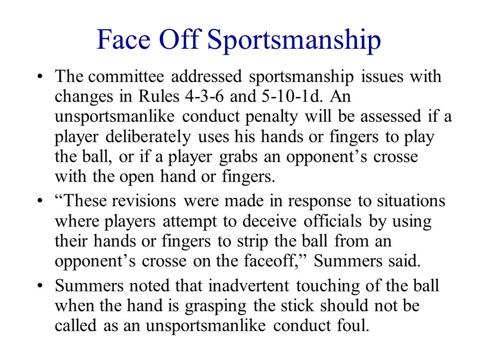 2013 NFHS Boys Lacrosse Rules Revisions Rules 4-3-6 New and 5-10-1d New ART 6... It is illegal for a player to deliberately use his hand or fingers to