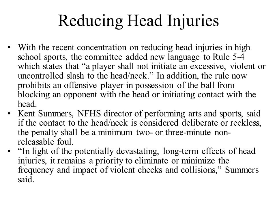 2013 NFHS Boys Lacrosse Rules Revisions Rule 5-4 ART. 1... A player shall not initiate contact to an opponent's head or neck with a cross-check or wit