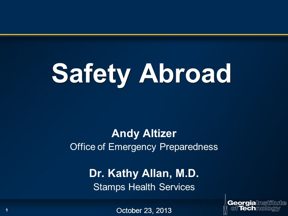 1 Safety Abroad Andy Altizer Office of Emergency Preparedness Dr.