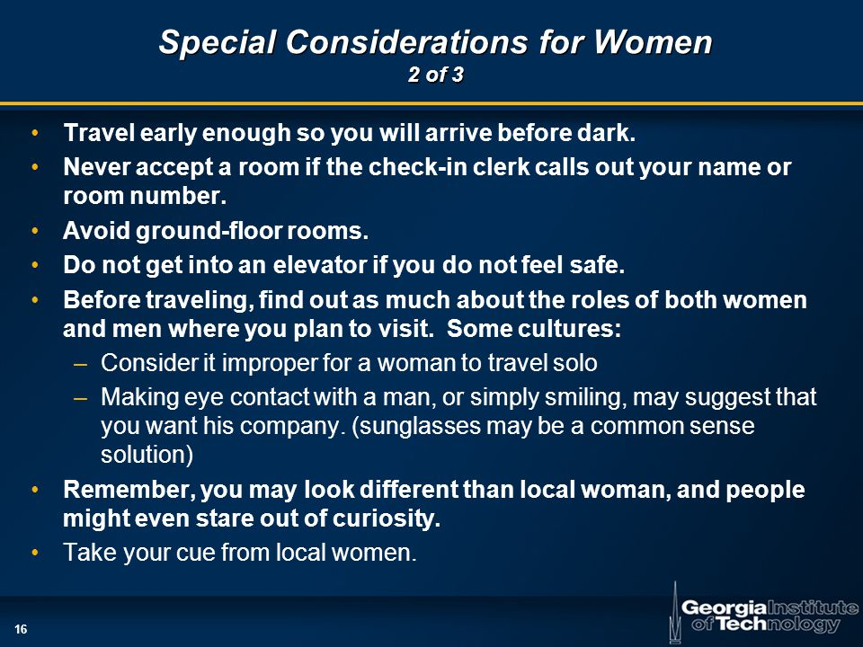 16 Special Considerations for Women 2 of 3 Travel early enough so you will arrive before dark.