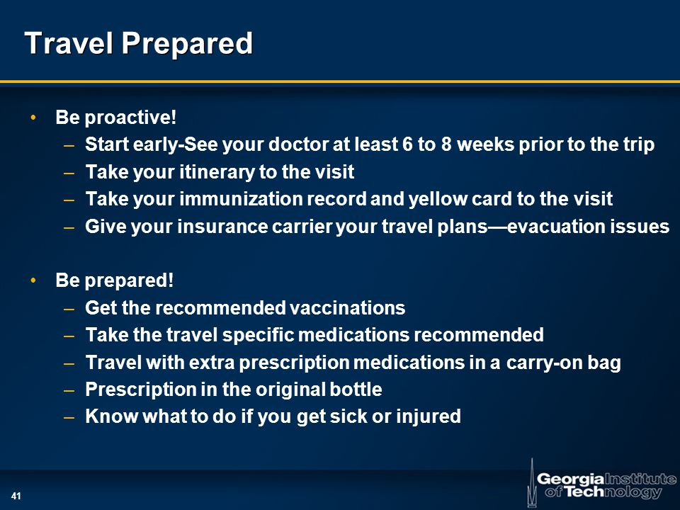 41 Travel Prepared Be proactive.