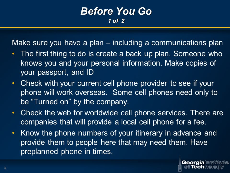6 Before You Go 1 of 2 Make sure you have a plan – including a communications plan The first thing to do is create a back up plan.