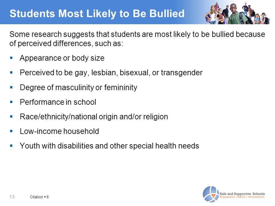 13 Students Most Likely to Be Bullied Some research suggests that students are most likely to be bullied because of perceived differences, such as: 