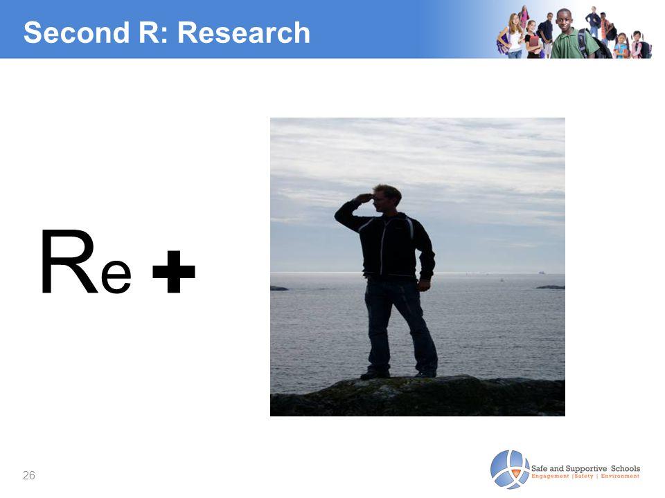 26 Second R: Research R e ✚
