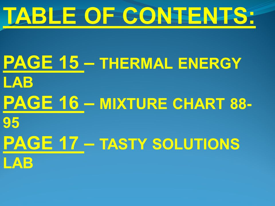 TABLE OF CONTENTS: PAGE 15 – THERMAL ENERGY LAB PAGE 16 – MIXTURE CHART 88- 95 PAGE 17 – TASTY SOLUTIONS LAB