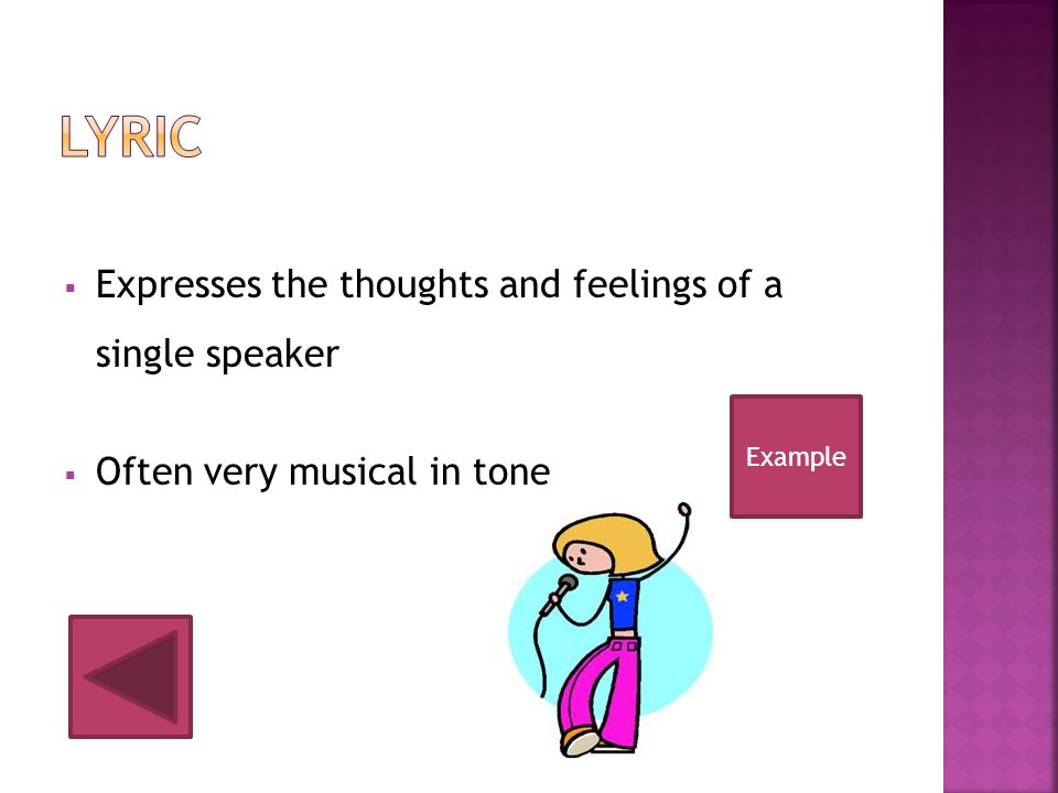  Expresses the thoughts and feelings of a single speaker  Often very musical in tone Example