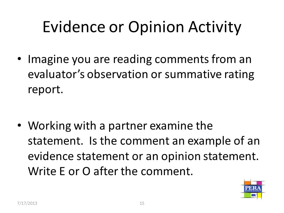 Evidence or Opinion Activity Imagine you are reading comments from an evaluator's observation or summative rating report. Working with a partner exami