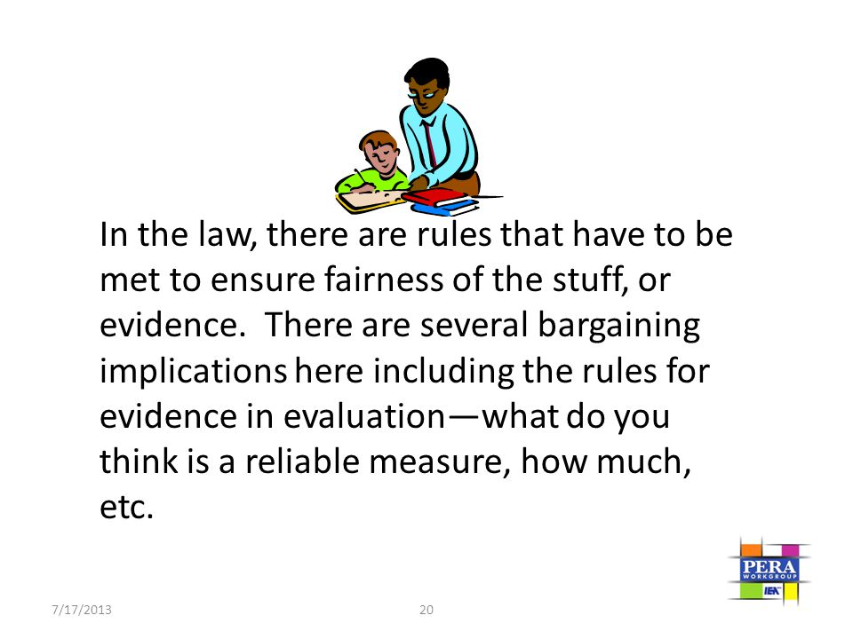In the law, there are rules that have to be met to ensure fairness of the stuff, or evidence. There are several bargaining implications here including