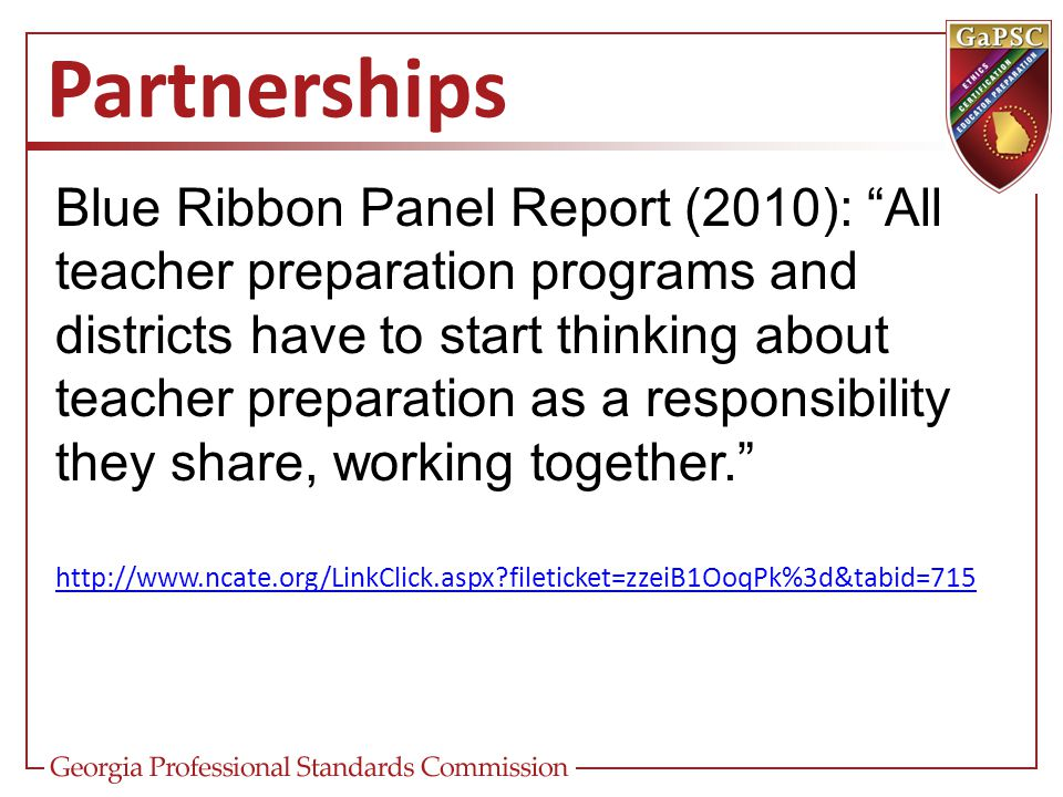 Partnerships Blue Ribbon Panel Report (2010): All teacher preparation programs and districts have to start thinking about teacher preparation as a responsibility they share, working together. http://www.ncate.org/LinkClick.aspx?fileticket=zzeiB1OoqPk%3d&tabid=715