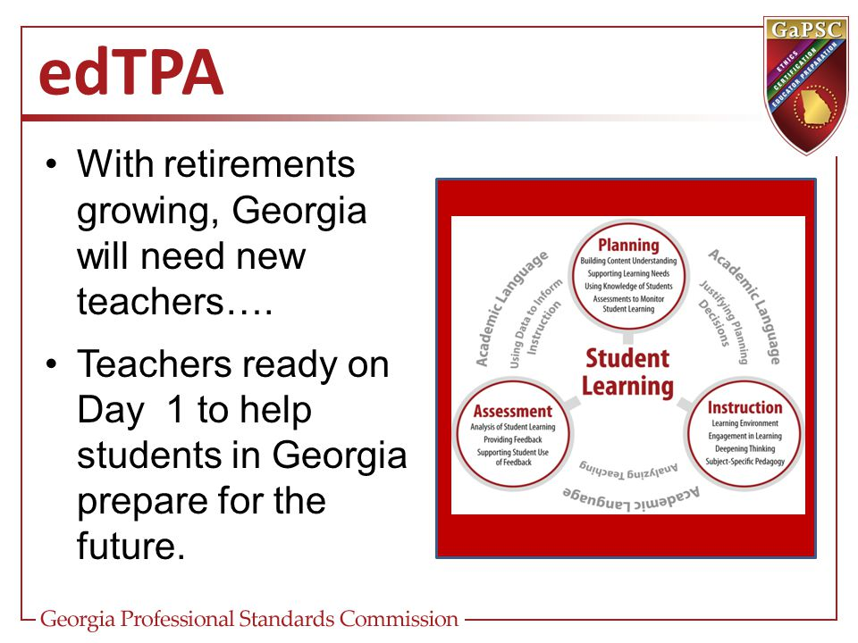 edTPA With retirements growing, Georgia will need new teachers…. Teachers ready on Day 1 to help students in Georgia prepare for the future.