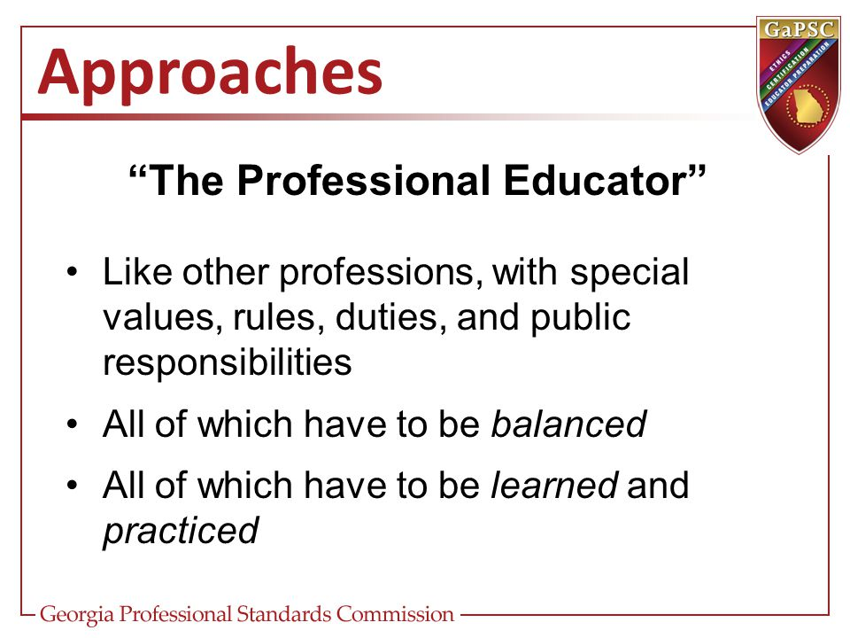 """Approaches """"The Professional Educator"""" Like other professions, with special values, rules, duties, and public responsibilities All of which have to be"""