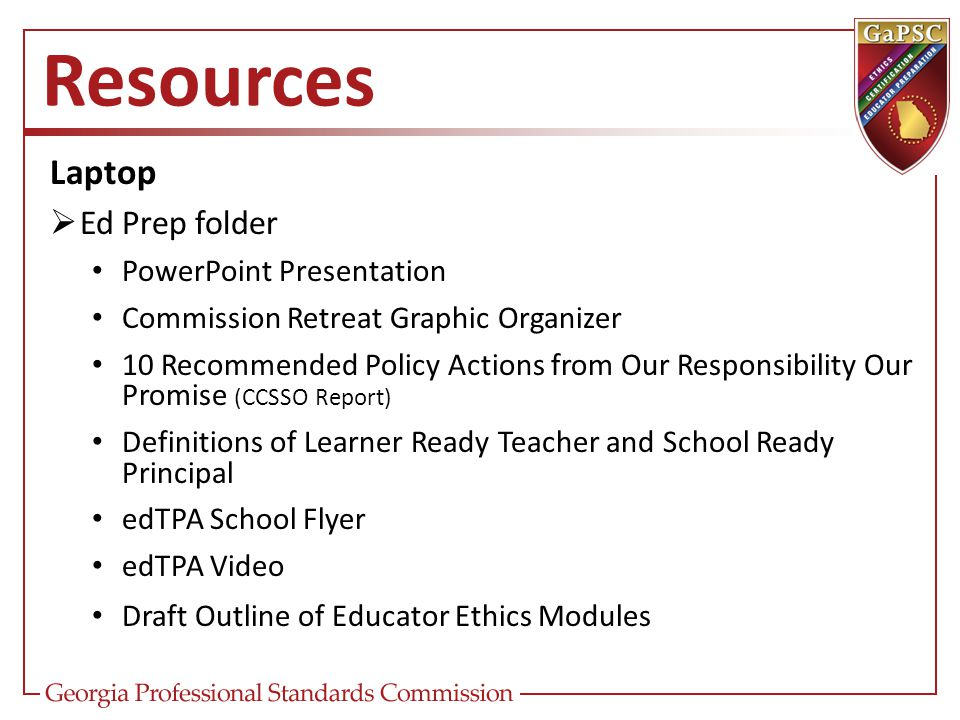 Resources Laptop  Ed Prep folder PowerPoint Presentation Commission Retreat Graphic Organizer 10 Recommended Policy Actions from Our Responsibility O