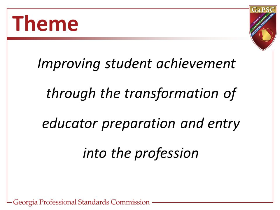 Theme Improving student achievement through the transformation of educator preparation and entry into the profession