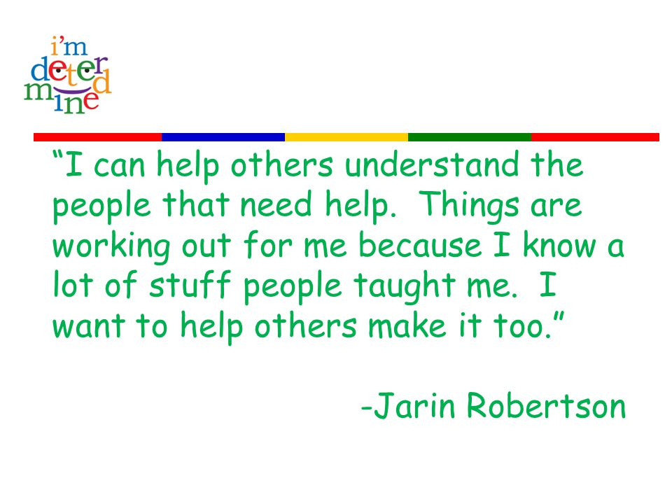 I can help others understand the people that need help.