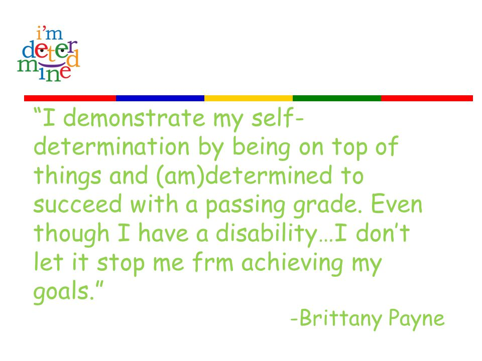 I demonstrate my self- determination by being on top of things and (am)determined to succeed with a passing grade.