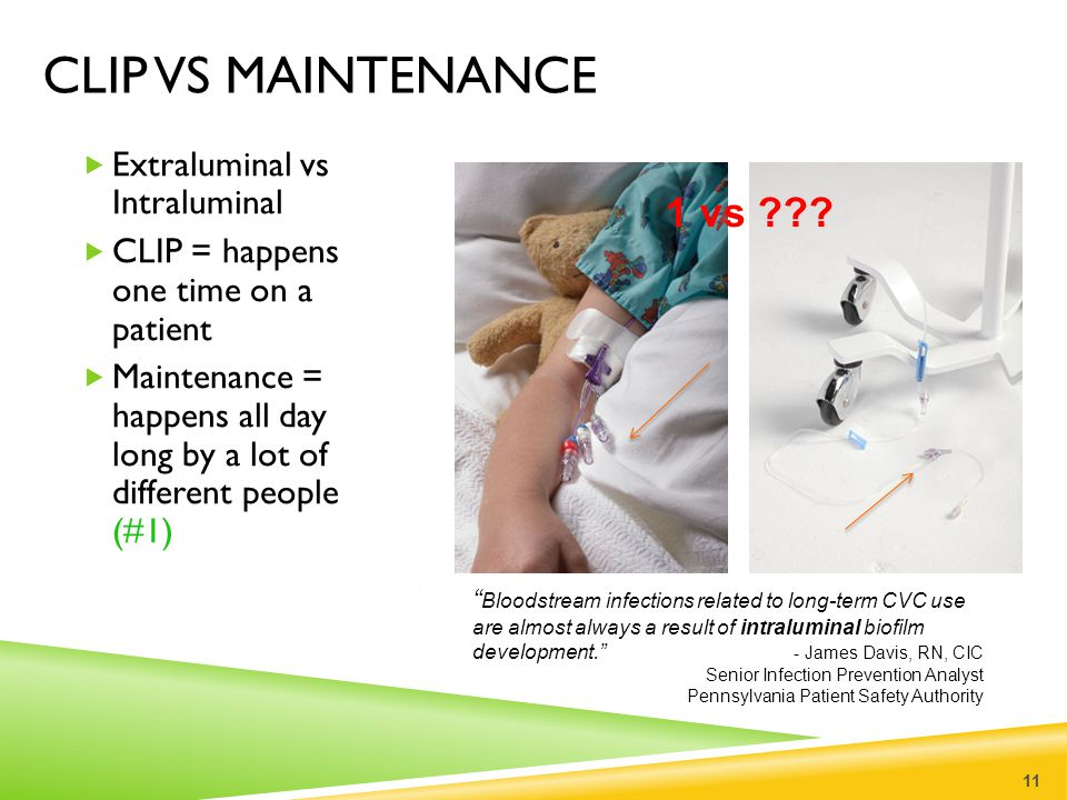  Extraluminal vs Intraluminal  CLIP = happens one time on a patient  Maintenance = happens all day long by a lot of different people (#1) 11 CLIP V