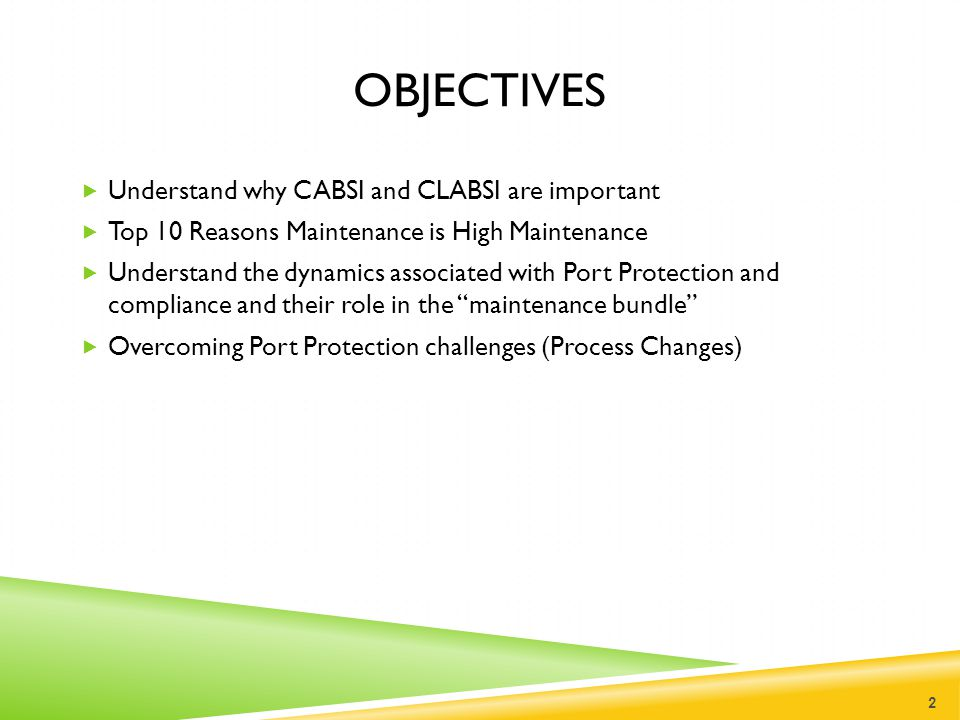 OBJECTIVES  Understand why CABSI and CLABSI are important  Top 10 Reasons Maintenance is High Maintenance  Understand the dynamics associated with